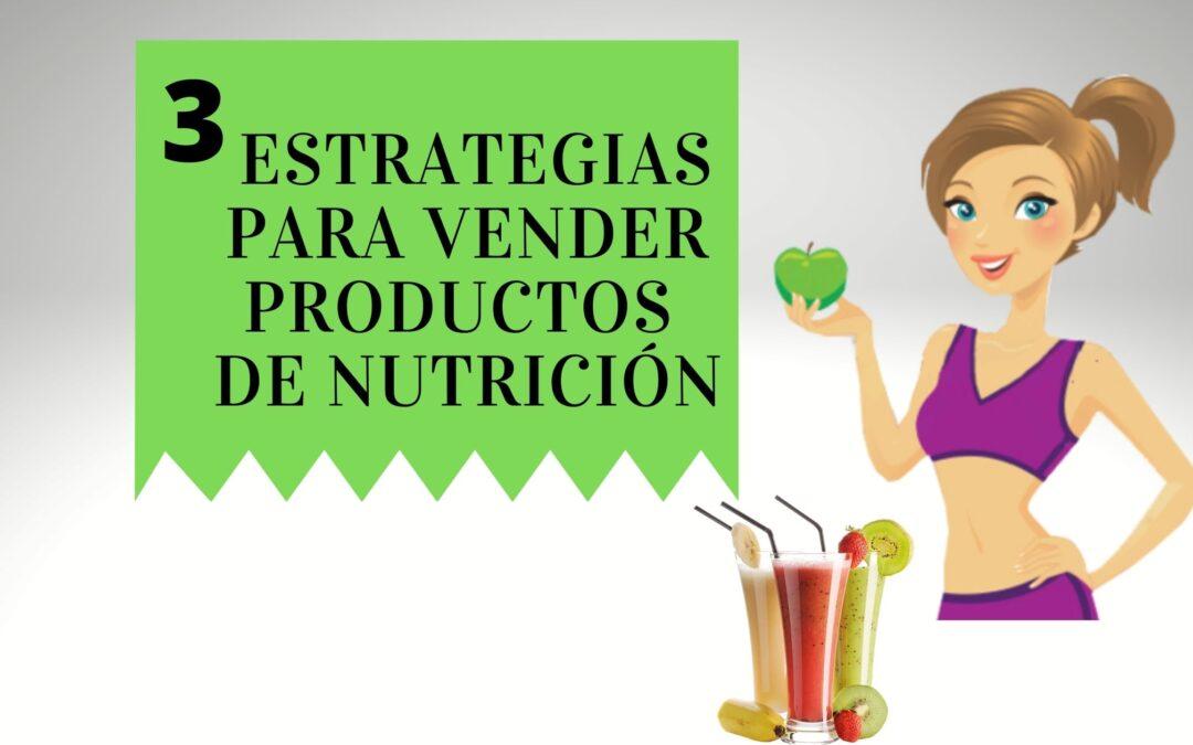 3 ESTRATEGIAS PARA VENDER PRODUCTOS DE NUTRICIÓN